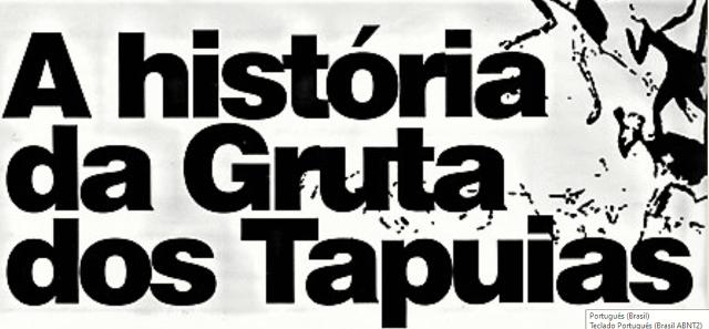 A REDESCOBERTA DA GRUTA DOS TAPUIAS