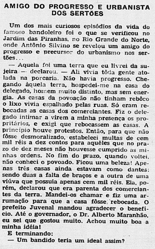 Quando foi entrevistado pelos jornalistas cariocas, o velho cangaceiro contou como realizou uma interessante mudança urbanística na pequena vila potiguar de Jardim de Piranhas. Vejam a íntegra da notícia.