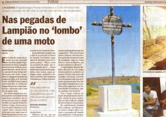 Em 2010, realizando uma consultoria para o SEBRAE-RN, percorri junto com o amigo Solón Rodrigues Netto o caminho de Lampião no Rio Grande do Norte, baseando a rota no trabalho de Sergio Dantas,  Já naquele período este trabalho havia sido notícia no jornal natalense Tribuna do Norte
