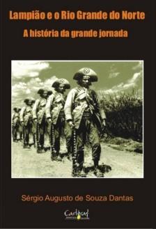 """O livro """"Lampião e o Rio Grande do Norte: a história da grande jornada"""", de Sérgio Dantas, foi utilizado como base para o trabalho de percorrer o caminho de Lampião no RN - Fonte - lampiaoaceso.blogspot.com"""