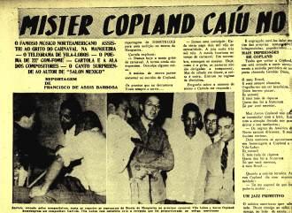 Matéria da Revista Semana, 27 de novembro de 1941, quando o pianista e compositor norte-americano Aaron Copland, esteve no Morro da Mangueira visitando Cartola. Ele era membro da equipe de Leopold Stokowki e estava na comunidade na companhia do maestro brasileiro Villa Lobos.