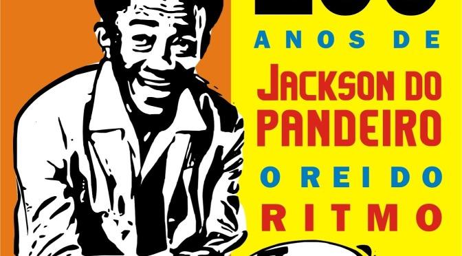 100 ANOS – A IMPROVÁVEL HISTÓRIA DE JACKSON DO PANDEIRO, O MENINO NEGRO E POBRE QUE GRAVARIA CERCA DE 140 DISCOS